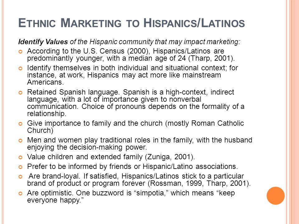 E THNIC M ARKETING TO H ISPANICS /L ATINOS Identify Values of the Hispanic community that may impact marketing: According to the U.S.
