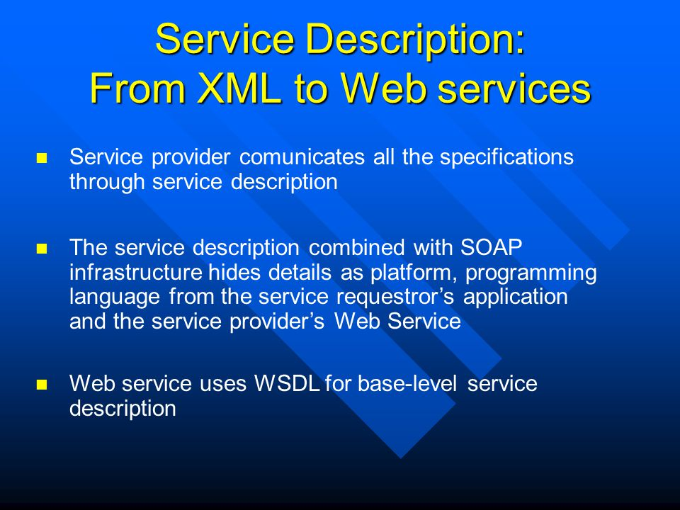 Service Description: From XML to Web services The service description combined with SOAP infrastructure hides details as platform, programming languag