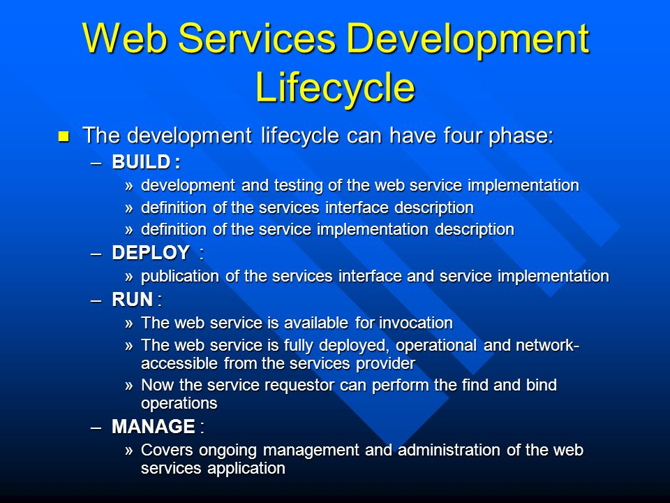 Web Services Development Lifecycle The development lifecycle can have four phase: The development lifecycle can have four phase: –BUILD : »development