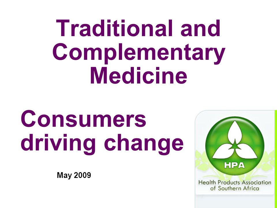 Traditional and Complementary Medicine May 2009 Consumers driving change
