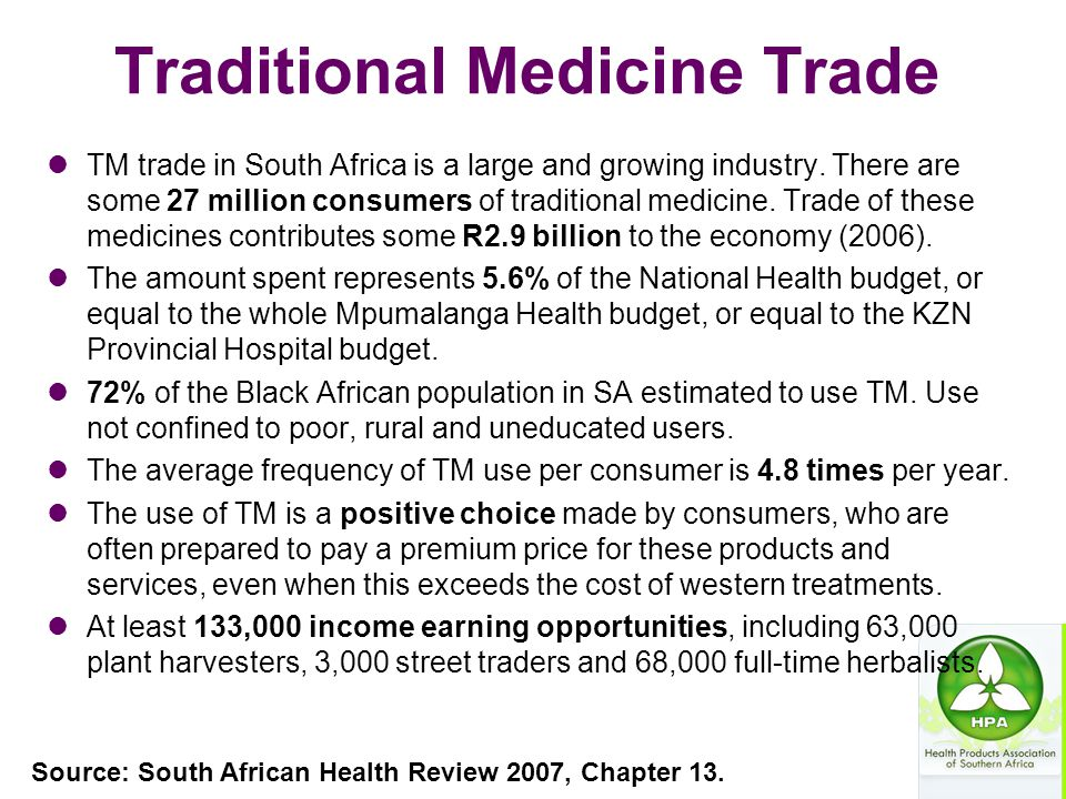 Traditional Medicine Trade TM trade in South Africa is a large and growing industry. There are some 27 million consumers of traditional medicine. Trad