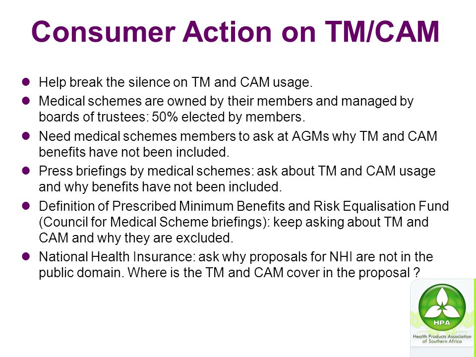 Consumer Action on TM/CAM Help break the silence on TM and CAM usage. Medical schemes are owned by their members and managed by boards of trustees: 50
