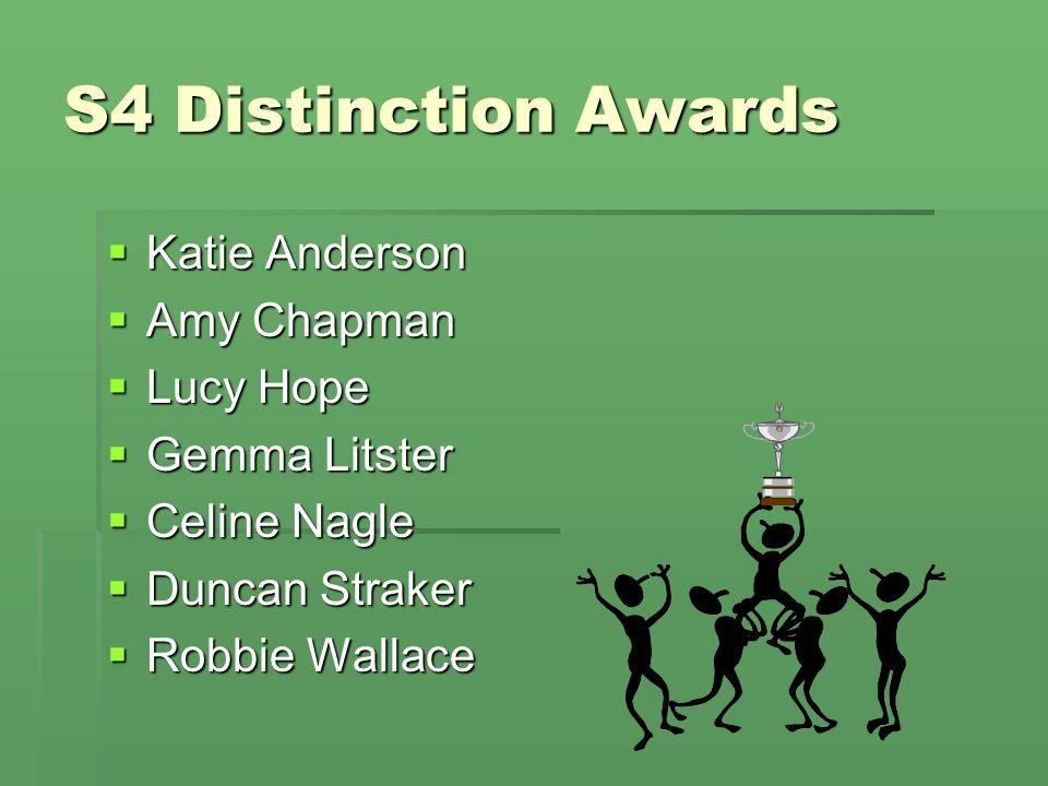 S4 Distinction Awards  Katie Anderson  Amy Chapman  Lucy Hope  Gemma Litster  Celine Nagle  Duncan Straker  Robbie Wallace