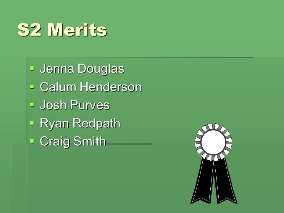 S2 Merits  Jenna Douglas  Calum Henderson  Josh Purves  Ryan Redpath  Craig Smith