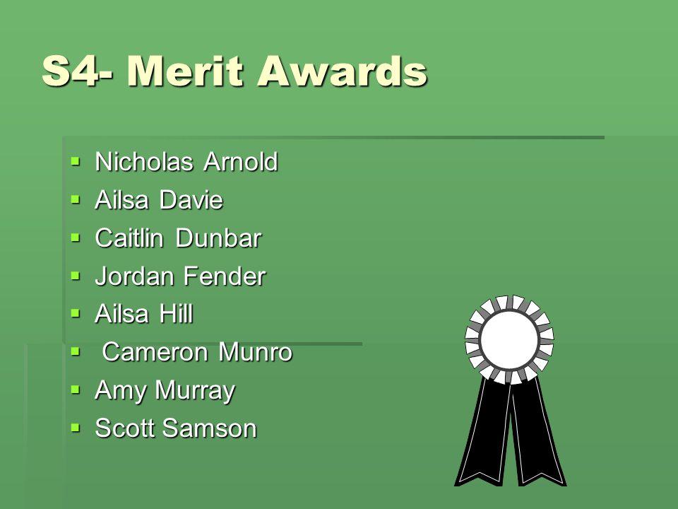 S4- Merit Awards  Nicholas Arnold  Ailsa Davie  Caitlin Dunbar  Jordan Fender  Ailsa Hill  Cameron Munro  Amy Murray  Scott Samson