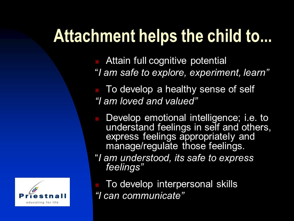 Attachment helps the child to...
