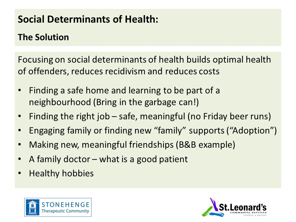 Social Determinants of Health: The Solution Focusing on social determinants of health builds optimal health of offenders, reduces recidivism and reduc