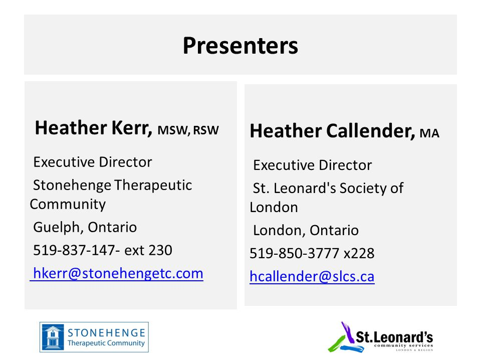 Presenters Heather Kerr, MSW, RSW Executive Director Stonehenge Therapeutic Community Guelph, Ontario 519-837-147- ext 230 hkerr@stonehengetc.com Heat