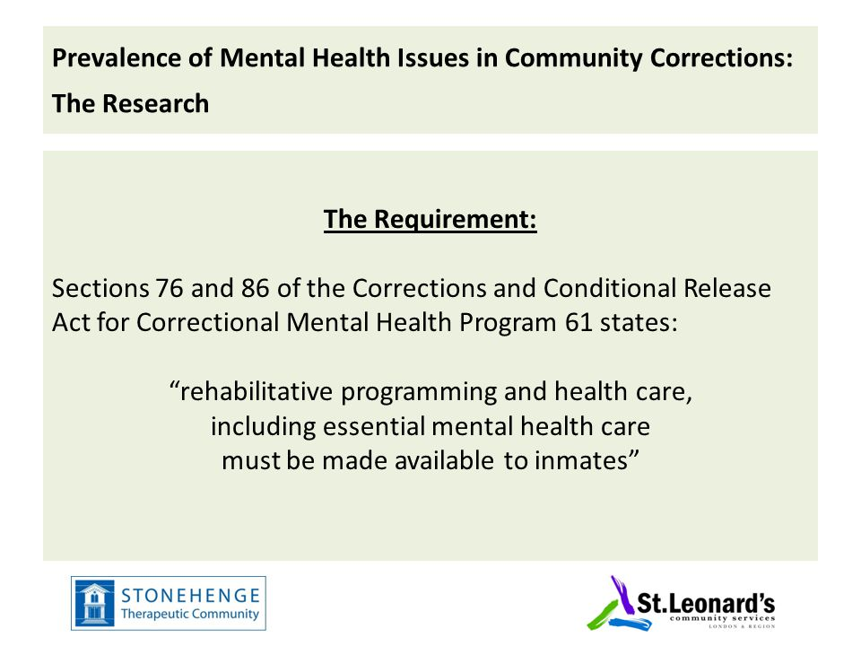 Prevalence of Addiction Issues in Community Corrections: The Research Canadian national prevalence data: 7 of 10 offenders in the federal system have engaged in problematic use of alcohol and drugs during the one-year period prior to their incarceration In Canada, about 51% of federal prisoners have an alcohol problem and about 48% experience problems with drugs Women offenders: In general, women in prison have more severe substance abuse problems than men and are more likely to be involved in hard drugs (e.g., cocaine, heroin, barbiturates, amphetamines, etc.) Aboriginal offenders: In general, Aboriginal offenders in Canada report more serious substance abuse problems than non-Aboriginal offenders.