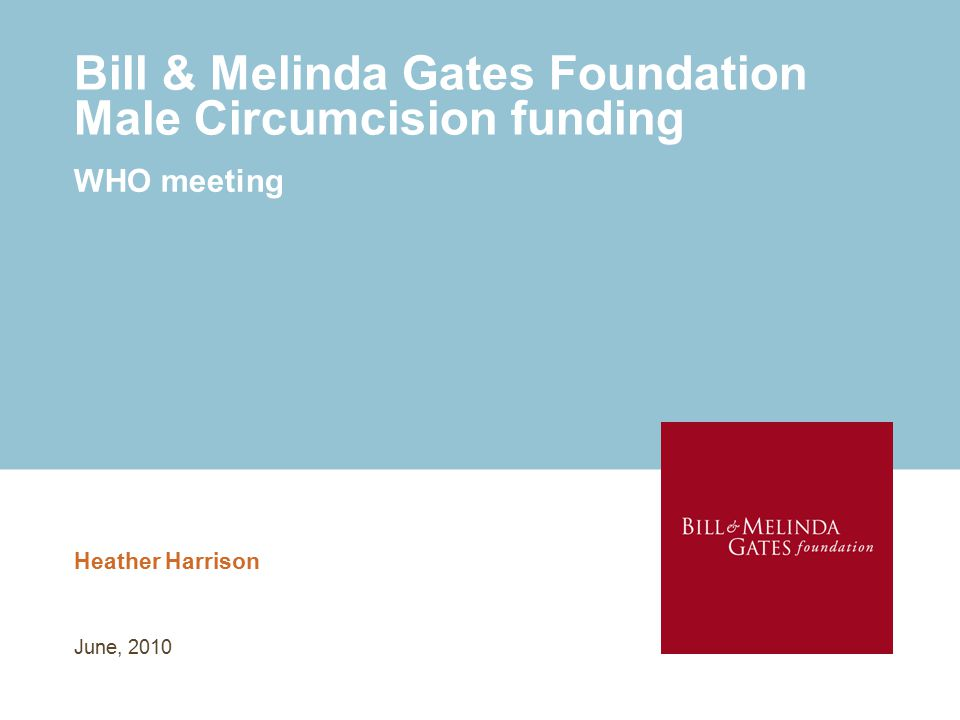 Bill & Melinda Gates Foundation Male Circumcision funding Heather Harrison WHO meeting June, 2010