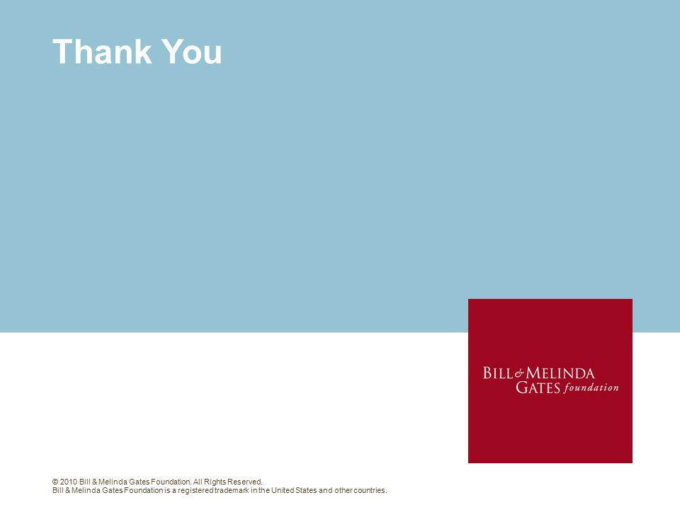 Thank You © 2010 Bill & Melinda Gates Foundation. All Rights Reserved.