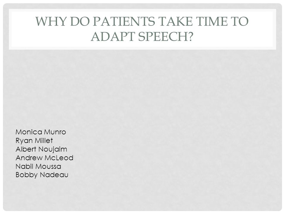 WHY DO PATIENTS TAKE TIME TO ADAPT SPEECH? Monica Munro Ryan Millet Albert Noujaim Andrew McLeod Nabil Moussa Bobby Nadeau