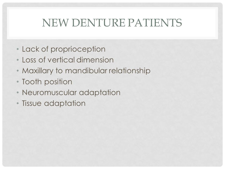NEW DENTURE PATIENTS Lack of proprioception Loss of vertical dimension Maxillary to mandibular relationship Tooth position Neuromuscular adaptation Ti