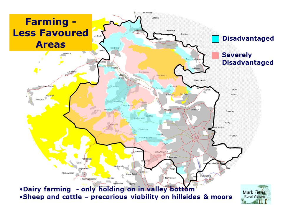 Farming - Less Favoured Areas Disadvantaged Severely Disadvantaged Dairy farming - only holding on in valley bottom Sheep and cattle – precarious viability on hillsides & moors