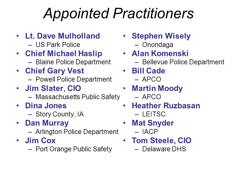 Appointed Practitioners Lt. Dave Mulholland –US Park Police Chief Michael Haslip –Blaine Police Department Chief Gary Vest –Powell Police Department J