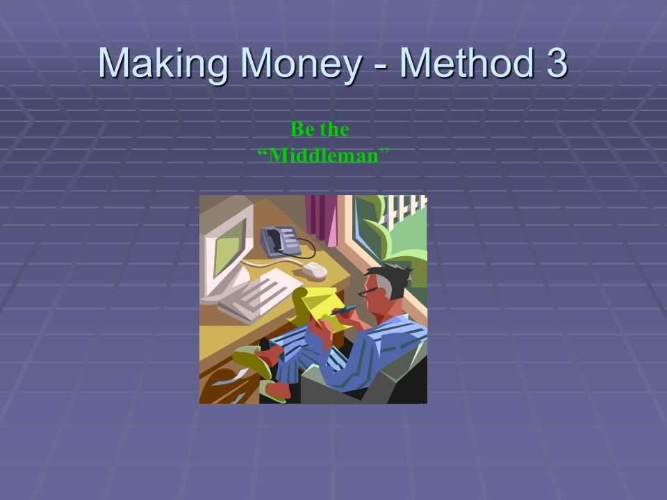 Making Money - Method 3 Be the Middleman
