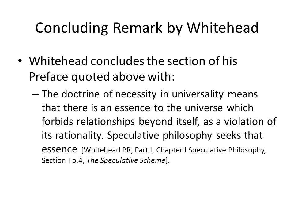 Concluding Remark by Whitehead Whitehead concludes the section of his Preface quoted above with: – The doctrine of necessity in universality means tha