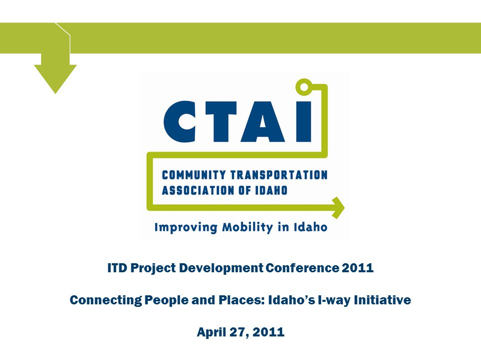ITD Project Development Conference 2011 Connecting People and Places: Idaho's I-way Initiative April 27, 2011