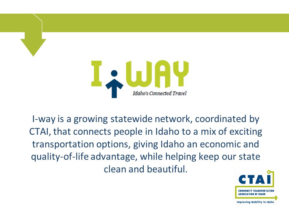 I-way is a growing statewide network, coordinated by CTAI, that connects people in Idaho to a mix of exciting transportation options, giving Idaho an economic and quality-of-life advantage, while helping keep our state clean and beautiful.