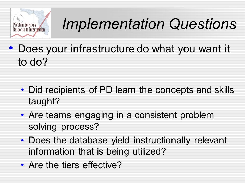 Implementation Questions Does your infrastructure do what you want it to do.