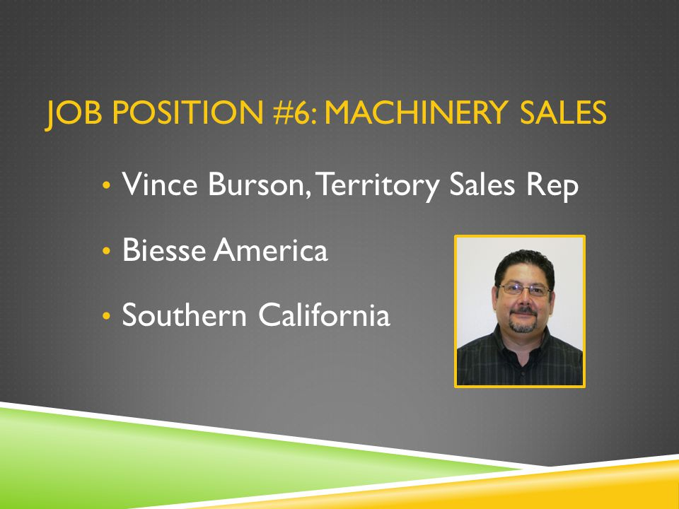 Vince Burson, Territory Sales Rep Biesse America Southern California JOB POSITION #6: MACHINERY SALES