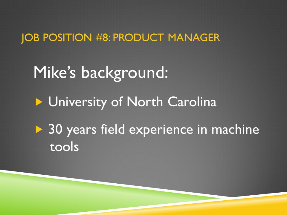 JOB POSITION #8: PRODUCT MANAGER Mike's background:  University of North Carolina  30 years field experience in machine tools