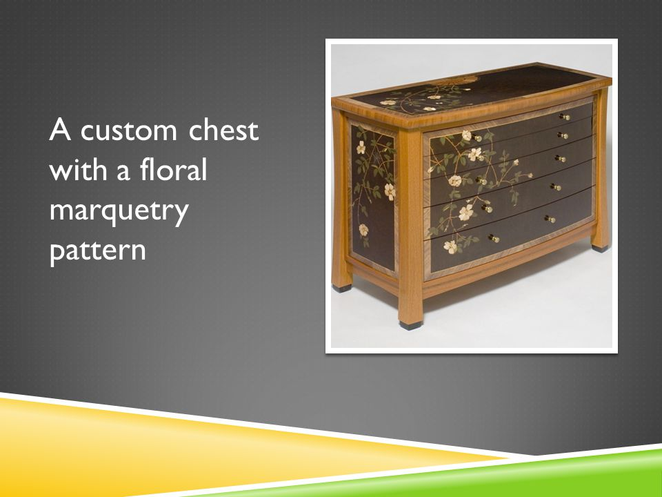 A custom chest with a floral marquetry pattern