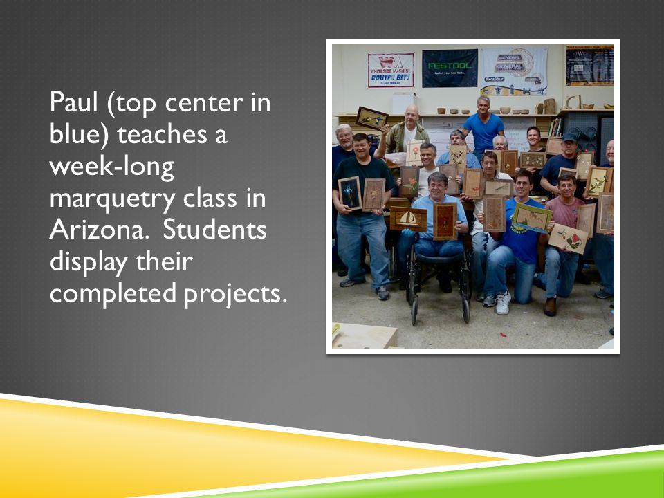 Paul (top center in blue) teaches a week-long marquetry class in Arizona.