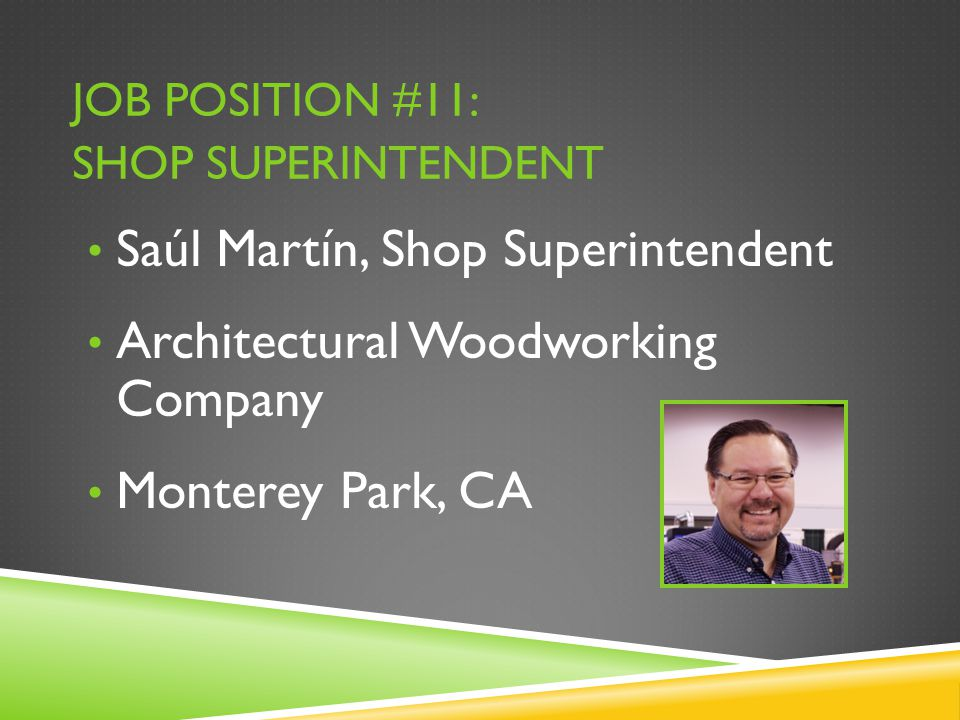 JOB POSITION #11: SHOP SUPERINTENDENT Saúl Martín, Shop Superintendent Architectural Woodworking Company Monterey Park, CA