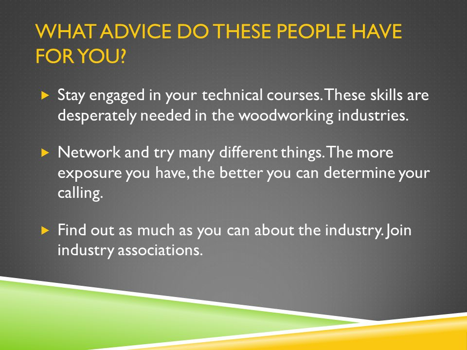 WHAT ADVICE DO THESE PEOPLE HAVE FOR YOU.  Stay engaged in your technical courses.