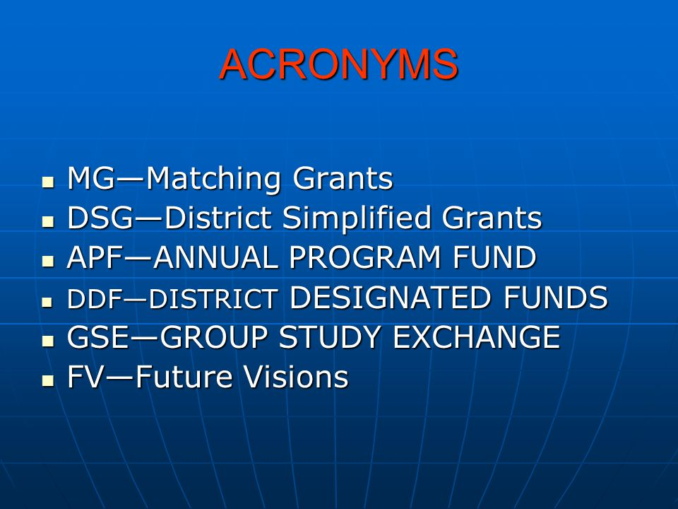 ACRONYMS MG—Matching Grants MG—Matching Grants DSG—District Simplified Grants DSG—District Simplified Grants APF—ANNUAL PROGRAM FUND APF—ANNUAL PROGRA