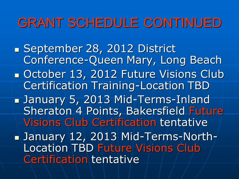GRANT SCHEDULE CONTINUED September 28, 2012 District Conference-Queen Mary, Long Beach September 28, 2012 District Conference-Queen Mary, Long Beach O