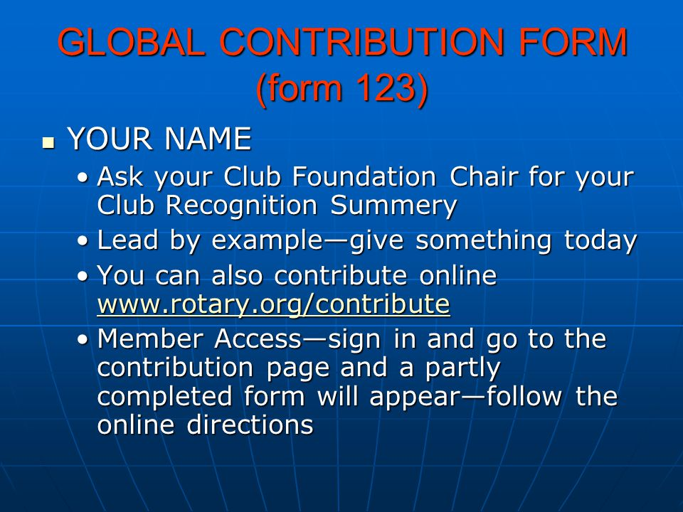 GLOBAL CONTRIBUTION FORM (form 123) YOUR NAME YOUR NAME Ask your Club Foundation Chair for your Club Recognition SummeryAsk your Club Foundation Chair