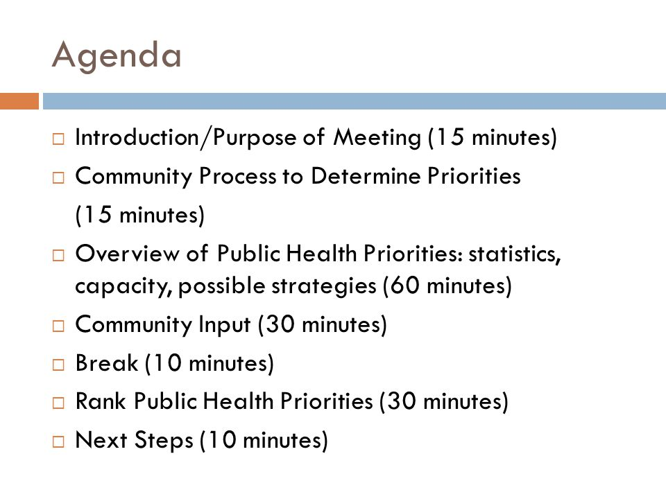 Agenda  Introduction/Purpose of Meeting (15 minutes)  Community Process to Determine Priorities (15 minutes)  Overview of Public Health Priorities: