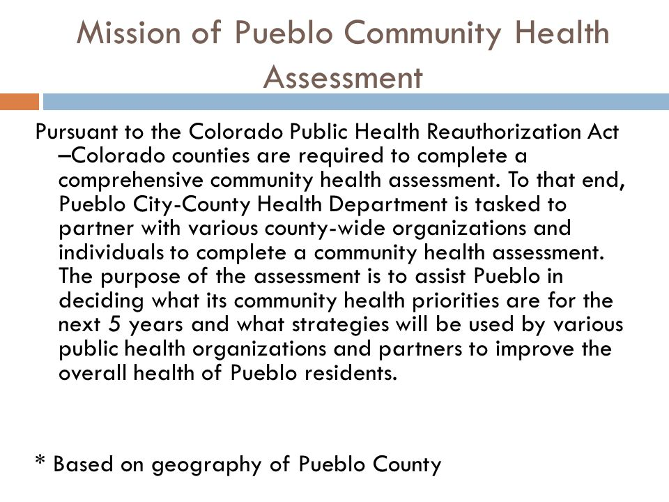 Mission of Pueblo Community Health Assessment Pursuant to the Colorado Public Health Reauthorization Act –Colorado counties are required to complete a