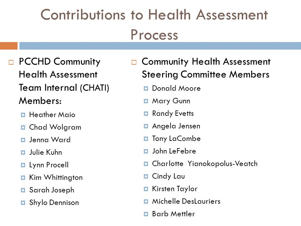 Contributions to Health Assessment Process  PCCHD Community Health Assessment Team Internal (CHATI) Members:  Heather Maio  Chad Wolgram  Jenna Wa