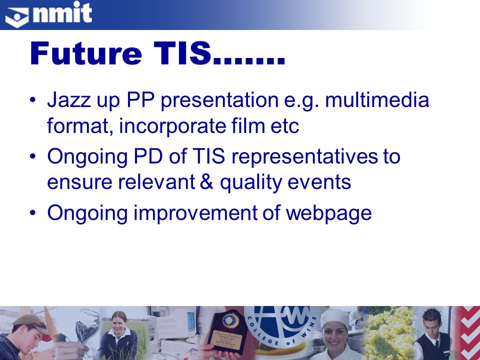 Future TIS……. Jazz up PP presentation e.g.