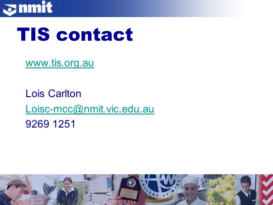 www.tis.org.au Lois Carlton Loisc-mcc@nmit.vic.edu.au 9269 1251 TIS contact