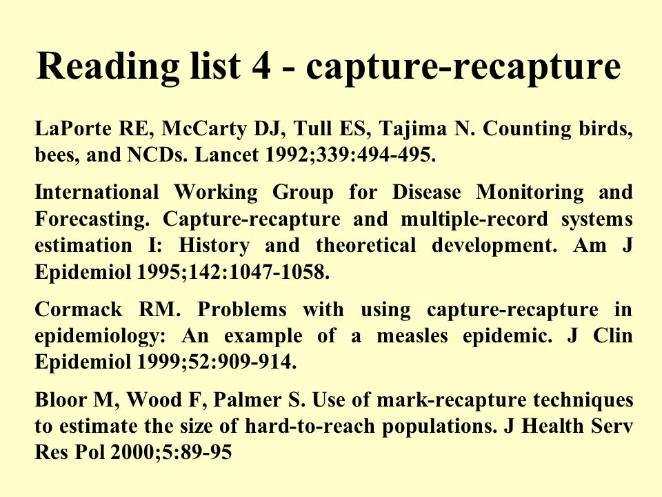 Reading list 4 - capture-recapture LaPorte RE, McCarty DJ, Tull ES, Tajima N.