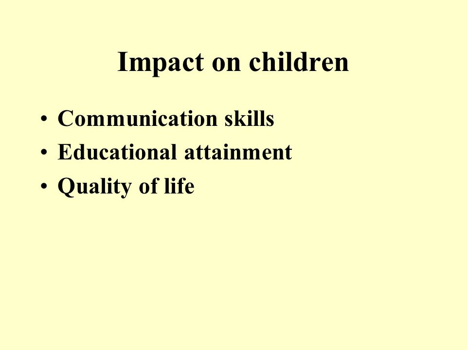 Impact on children Communication skills Educational attainment Quality of life
