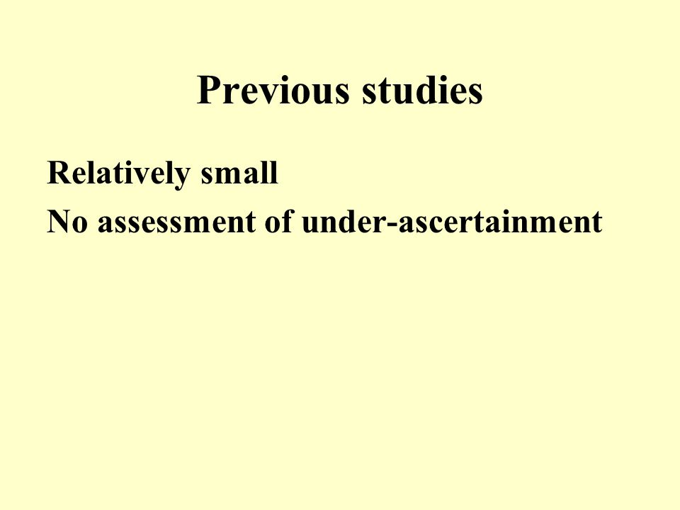 Previous studies Relatively small No assessment of under-ascertainment