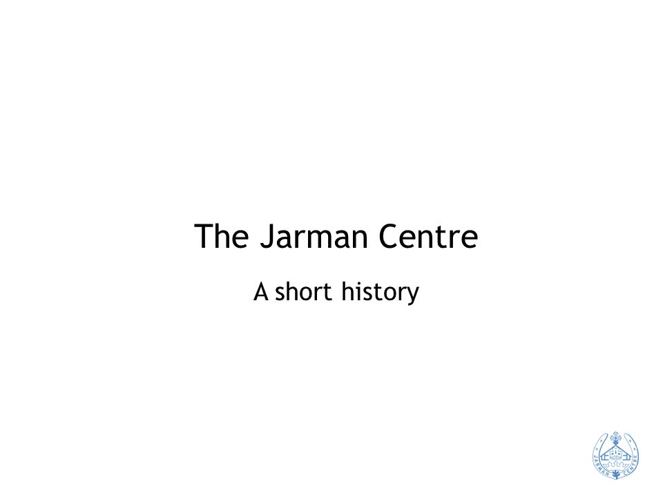 The Jarman Centre A short history