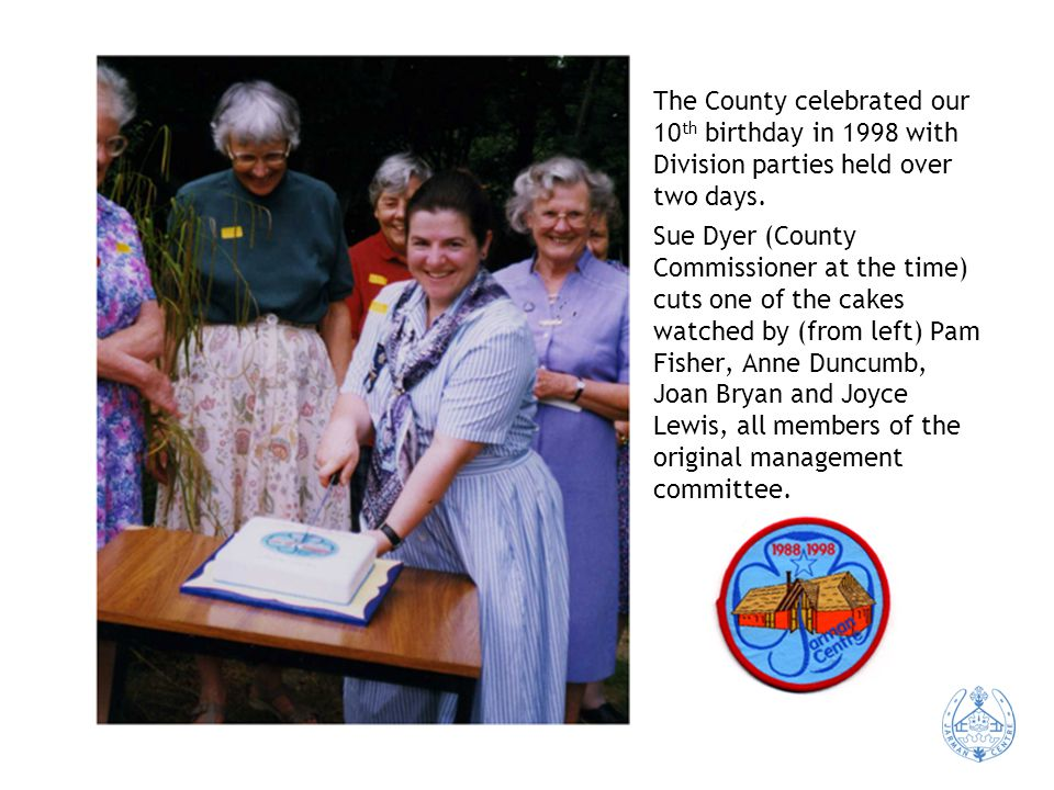 The County celebrated our 10 th birthday in 1998 with Division parties held over two days.