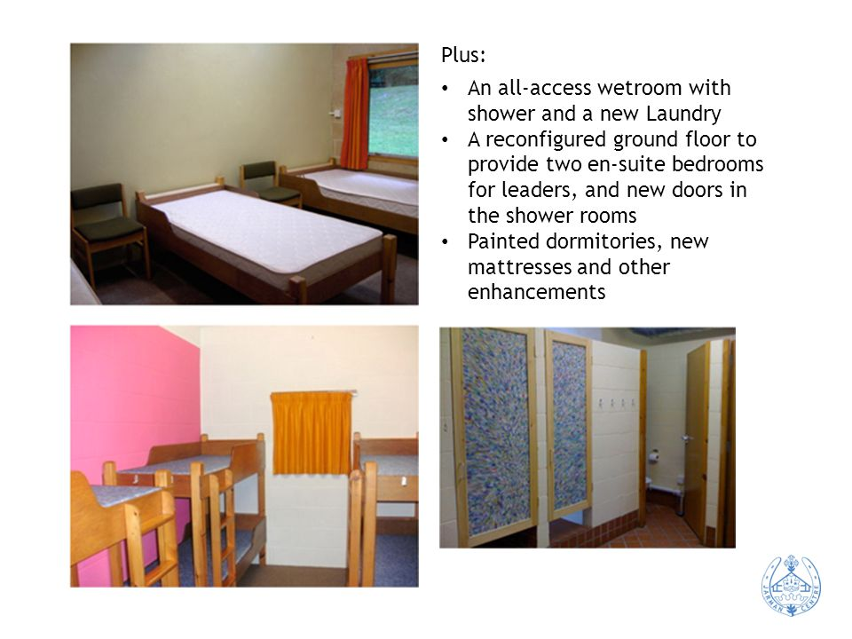 Plus: An all-access wetroom with shower and a new Laundry A reconfigured ground floor to provide two en-suite bedrooms for leaders, and new doors in the shower rooms Painted dormitories, new mattresses and other enhancements