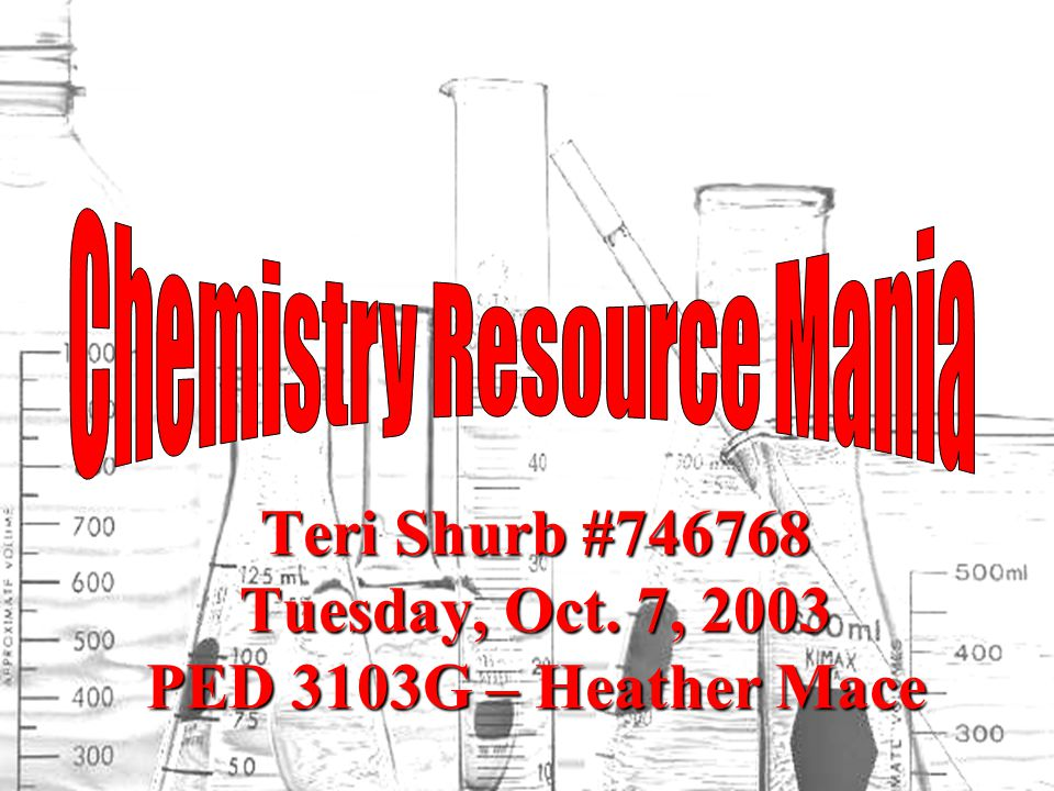 Teri Shurb #746768 Tuesday, Oct. 7, 2003 PED 3103G – Heather Mace