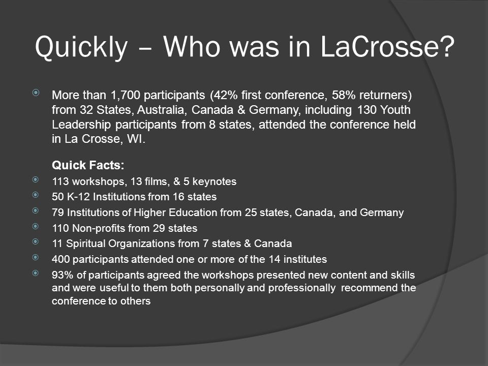 Quickly – Who was in LaCrosse?  More than 1,700 participants (42% first conference, 58% returners) from 32 States, Australia, Canada & Germany, inclu