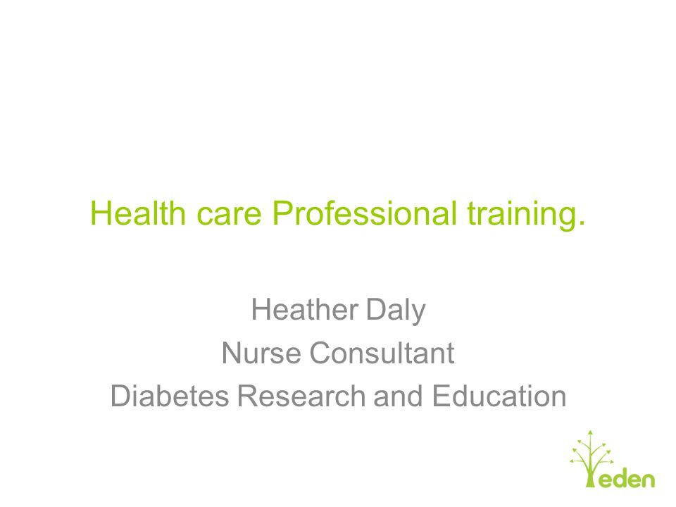 Health care Professional training. Heather Daly Nurse Consultant Diabetes Research and Education