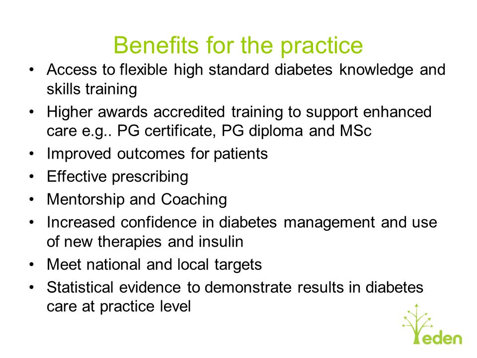 Benefits for the practice Access to flexible high standard diabetes knowledge and skills training Higher awards accredited training to support enhance