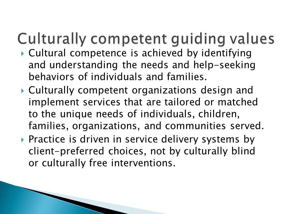  Cultural competence is achieved by identifying and understanding the needs and help-seeking behaviors of individuals and families.