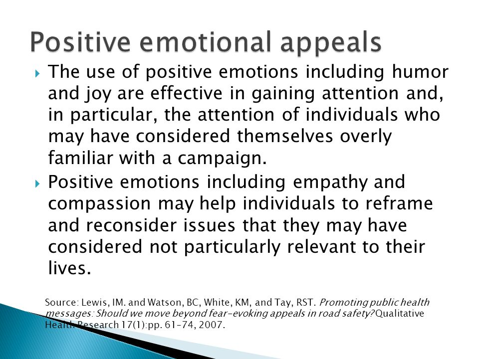 The use of positive emotions including humor and joy are effective in gaining attention and, in particular, the attention of individuals who may have considered themselves overly familiar with a campaign.